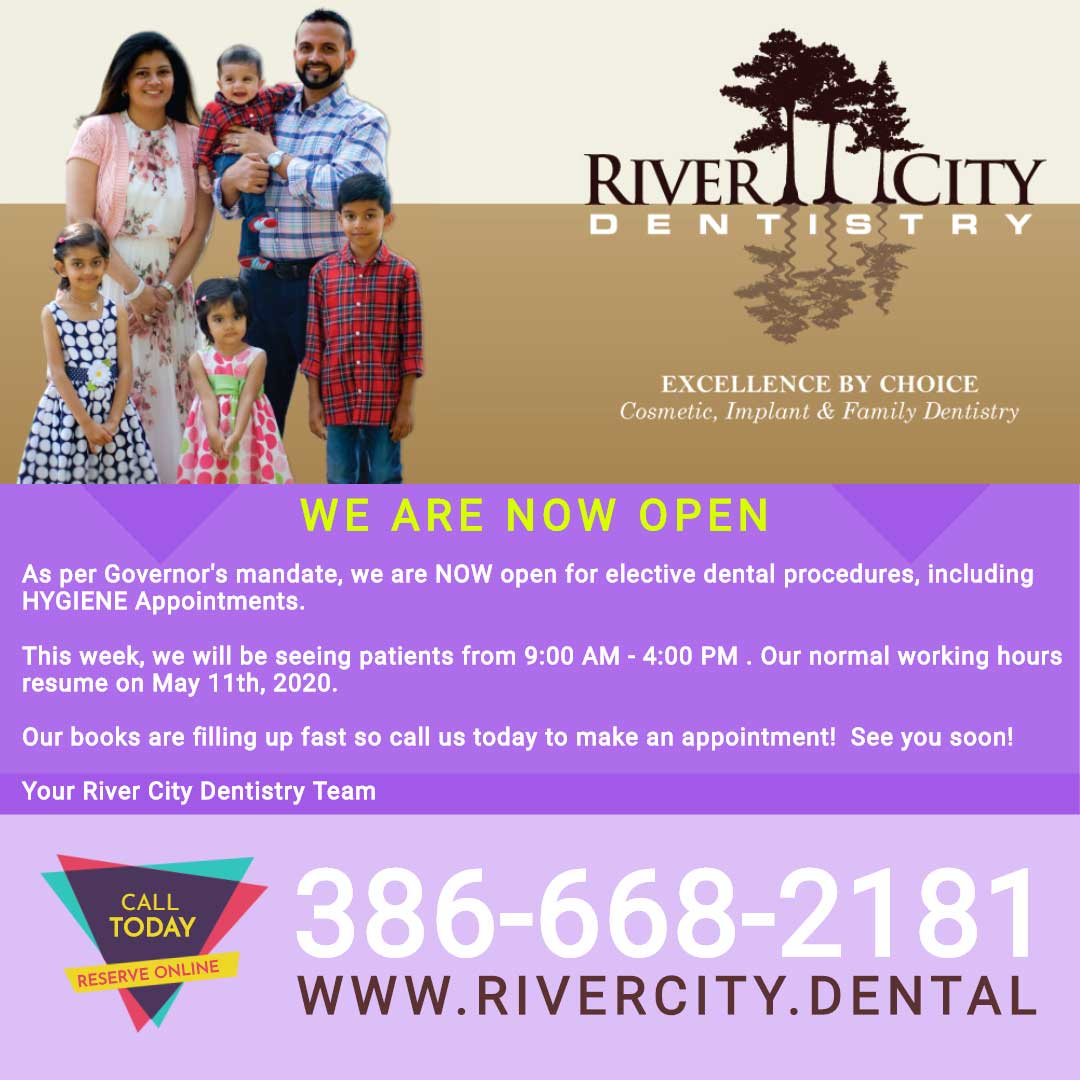 As per Governor's mandate, we are NOW open for elective dental procedures, including HYGIENE Appointments. This week, we will be seeing patients from 9:00 AM - 4:00 PM . Our normal working hours resume on May 11th, 2020. Our books are filling up fast so call us today to make an appointment! See you soon! Your River City Dentistry Team